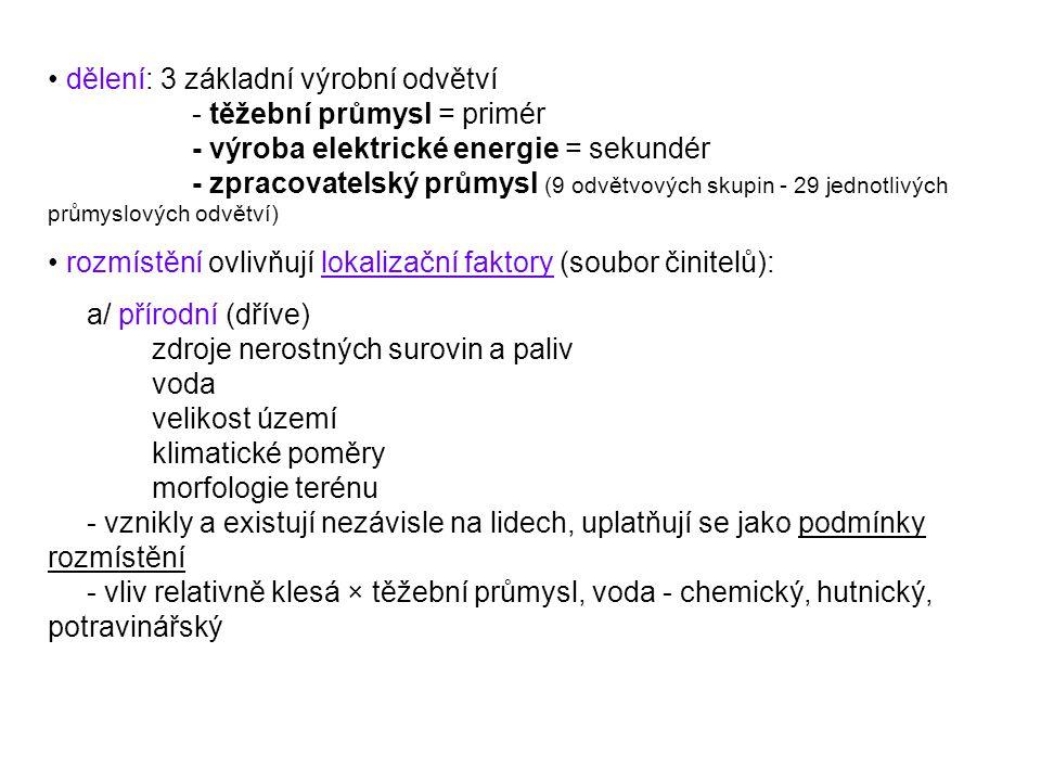 dělení: 3 základní výrobní odvětví - těžební průmysl = primér - výroba elektrické energie = sekundér - zpracovatelský průmysl (9 odvětvových skupin -