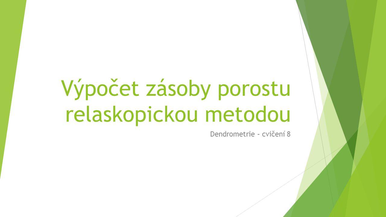 Výpočet zásoby porostu relaskopickou metodou Dendrometrie – cvičení 8