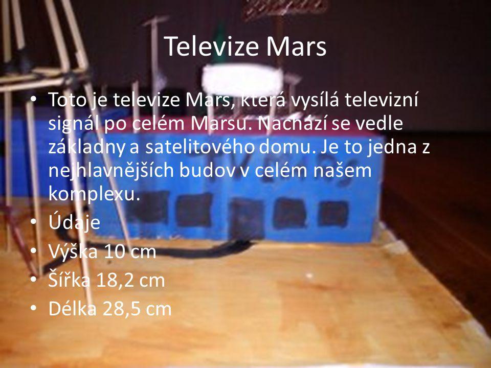 Televize Mars Toto je televize Mars, která vysílá televizní signál po celém Marsu. Nachází se vedle základny a satelitového domu. Je to jedna z nejhla