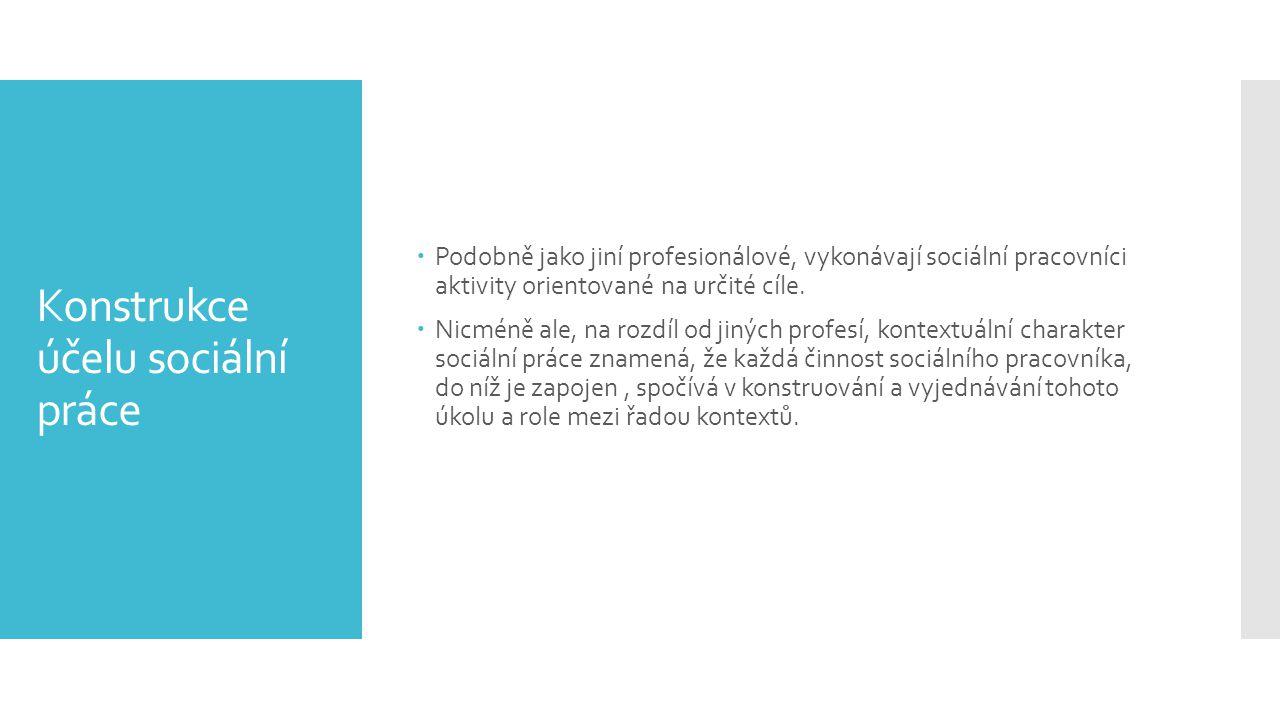 Konstrukce účelu sociální práce  Podobně jako jiní profesionálové, vykonávají sociální pracovníci aktivity orientované na určité cíle.  Nicméně ale,