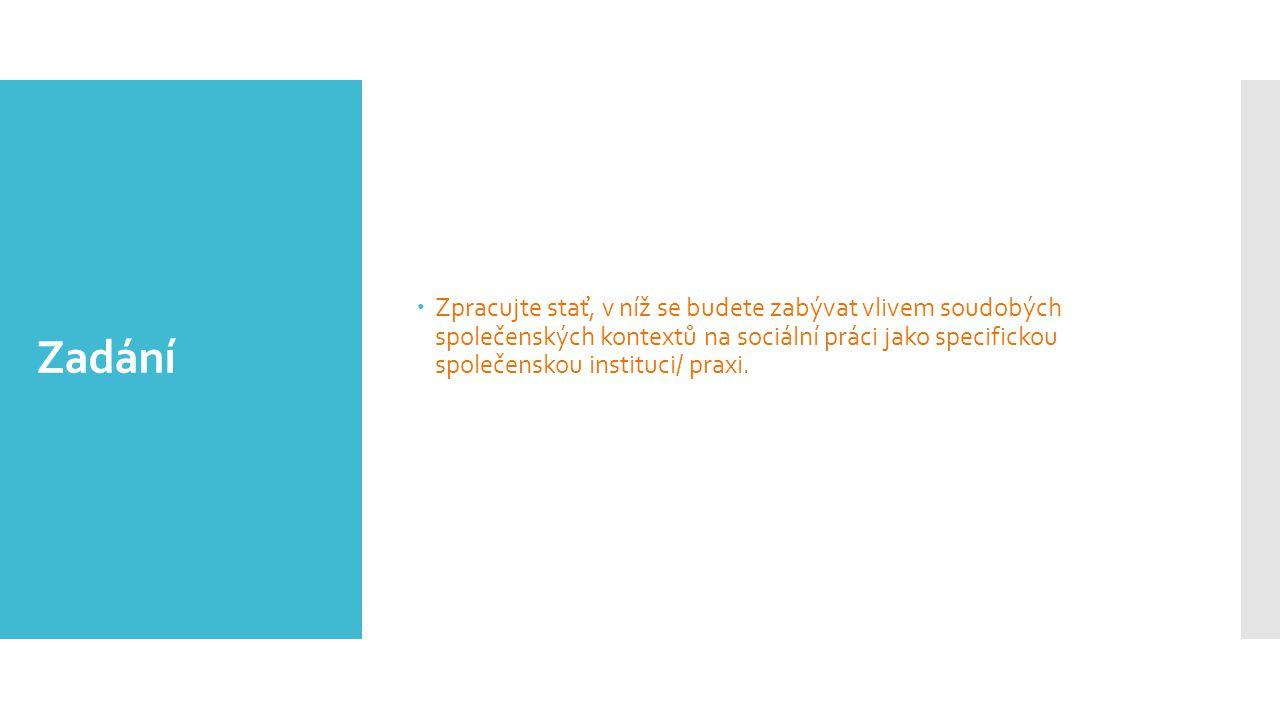 Zadání  Zpracujte stať, v níž se budete zabývat vlivem soudobých společenských kontextů na sociální práci jako specifickou společenskou instituci/ pr