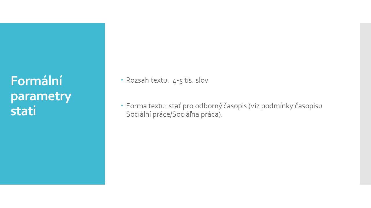 Formální parametry stati  Rozsah textu: 4-5 tis. slov  Forma textu: stať pro odborný časopis (viz podmínky časopisu Sociální práce/Sociáľna práca).