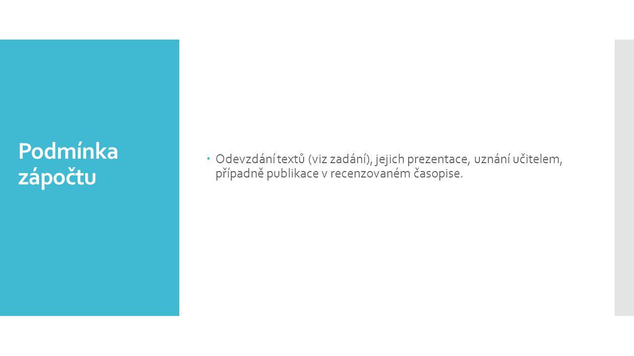 Podmínka zápočtu  Odevzdání textů (viz zadání), jejich prezentace, uznání učitelem, případně publikace v recenzovaném časopise.