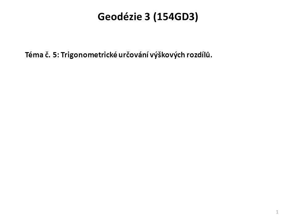 Geodézie 3 (154GD3) 1 Téma č. 5: Trigonometrické určování výškových rozdílů.
