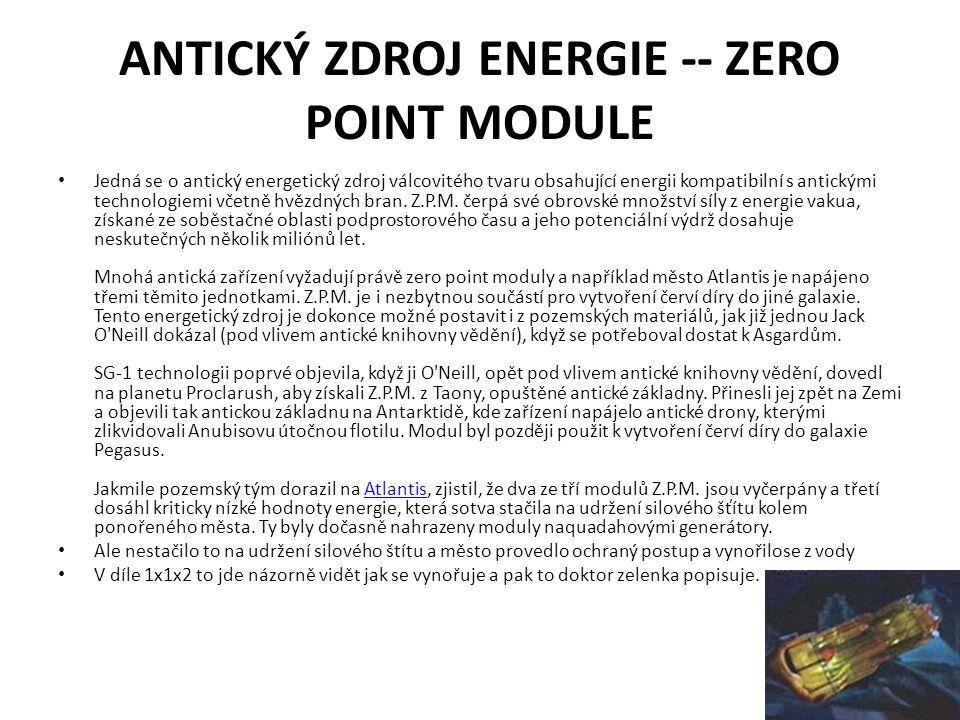 ANTICKÝ ZDROJ ENERGIE -- ZERO POINT MODULE Jedná se o antický energetický zdroj válcovitého tvaru obsahující energii kompatibilní s antickými technolo