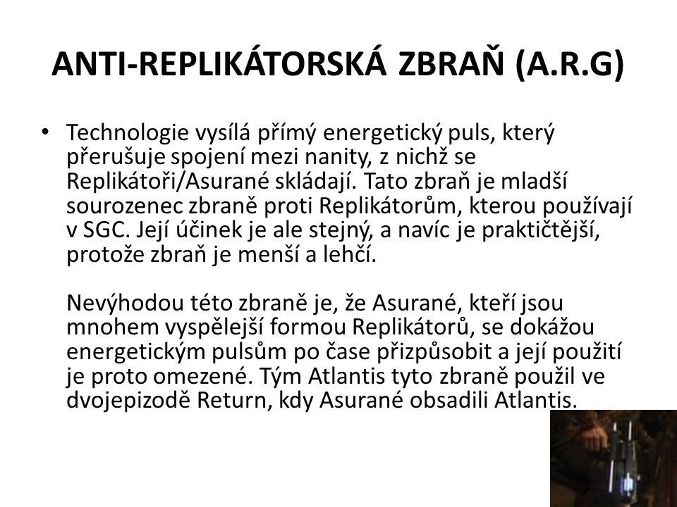 ANTI-REPLIKÁTORSKÁ ZBRAŇ (A.R.G) Technologie vysílá přímý energetický puls, který přerušuje spojení mezi nanity, z nichž se Replikátoři/Asurané skláda