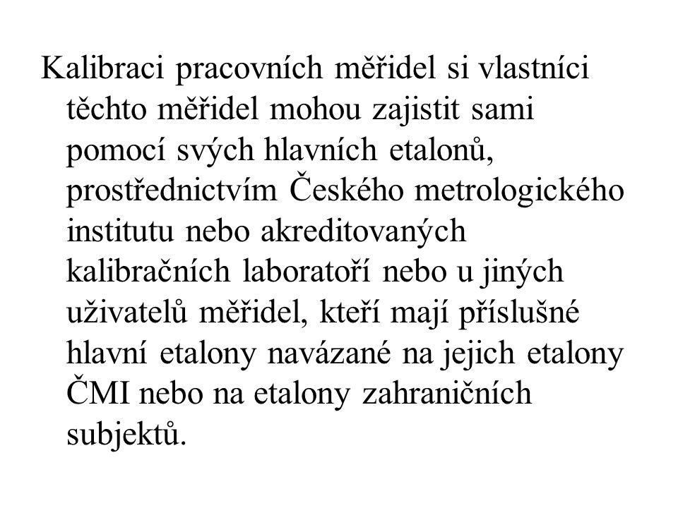 Kalibraci pracovních měřidel si vlastníci těchto měřidel mohou zajistit sami pomocí svých hlavních etalonů, prostřednictvím Českého metrologického ins