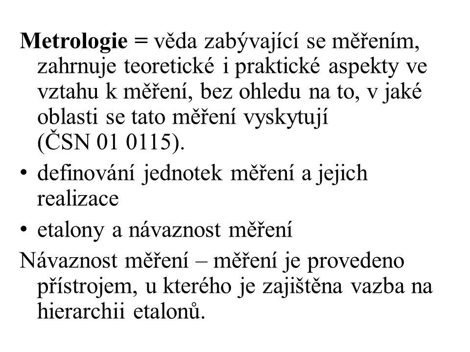 Metrologie = věda zabývající se měřením, zahrnuje teoretické i praktické aspekty ve vztahu k měření, bez ohledu na to, v jaké oblasti se tato měření v