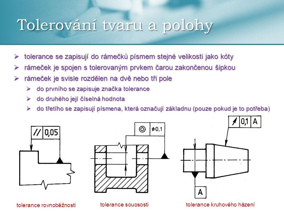 Tolerování tvaru a polohy  tolerance se zapisují do rámečků písmem stejné velikosti jako kóty  rámeček je spojen s tolerovaným prvkem čarou zakončen
