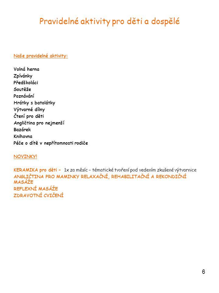 6 Pravidelné aktivity pro děti a dospělé Naše pravidelné aktivity: Volná herna Zpívánky Předškoláci Soutěže Poznávání Hrátky s batolátky Výtvarné dílny Čtení pro děti Angličtina pro nejmenší Bazárek Knihovna Péče o dítě v nepřítomnosti rodiče NOVINKY.