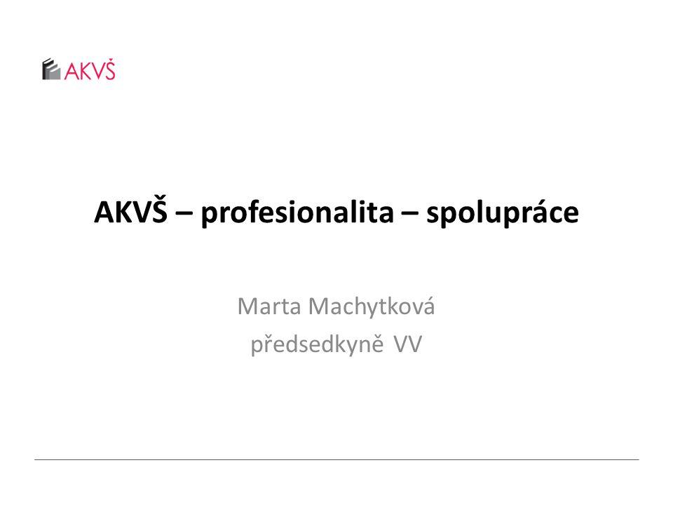 AKVŠ – profesionalita – spolupráce Marta Machytková předsedkyně VV