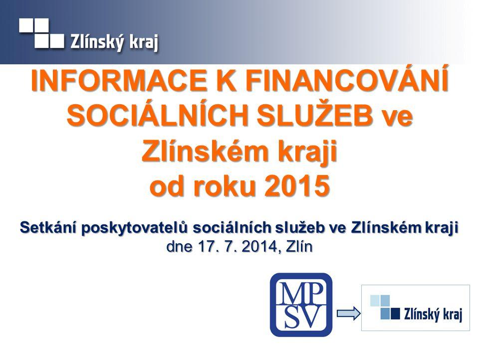 INFORMACE K FINANCOVÁNÍ SOCIÁLNÍCH SLUŽEB ve Zlínském kraji od roku 2015 Setkání poskytovatelů sociálních služeb ve Zlínském kraji dne 17.