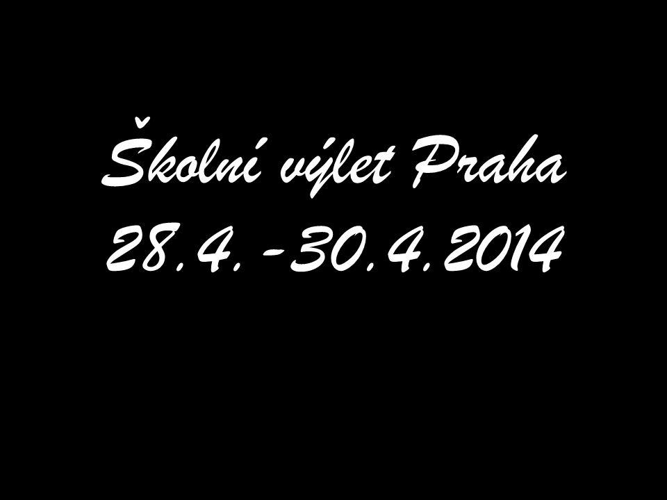 Školní výlet Praha 28.4.-30.4.2014