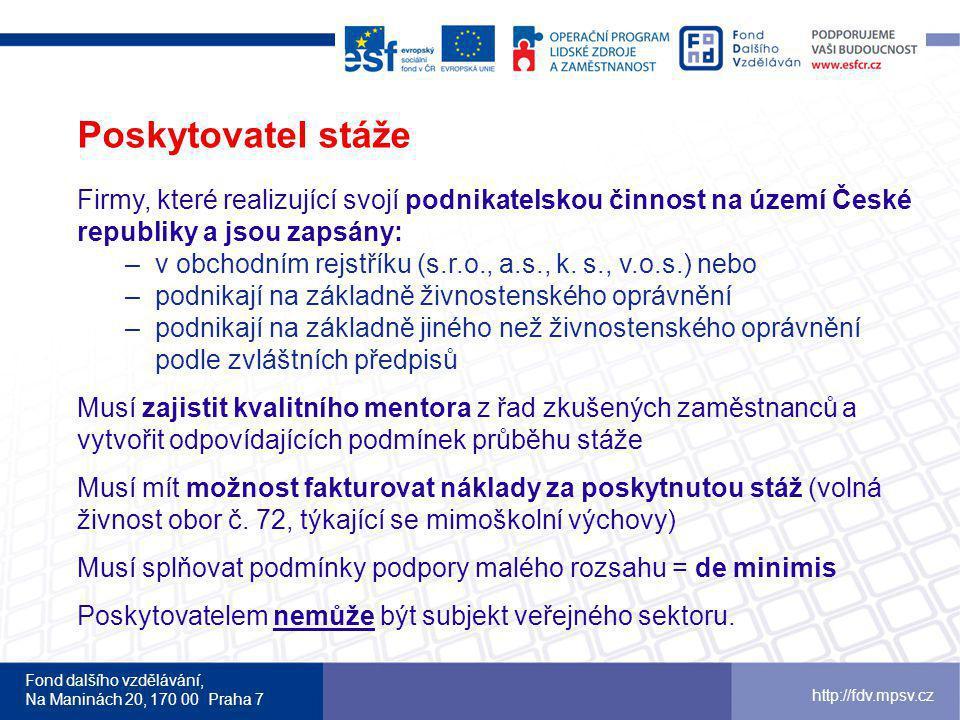 Fond dalšího vzdělávání, Na Maninách 20, 170 00 Praha 7 http://fdv.mpsv.cz Poskytovatel stáže Firmy, které realizující svojí podnikatelskou činnost na