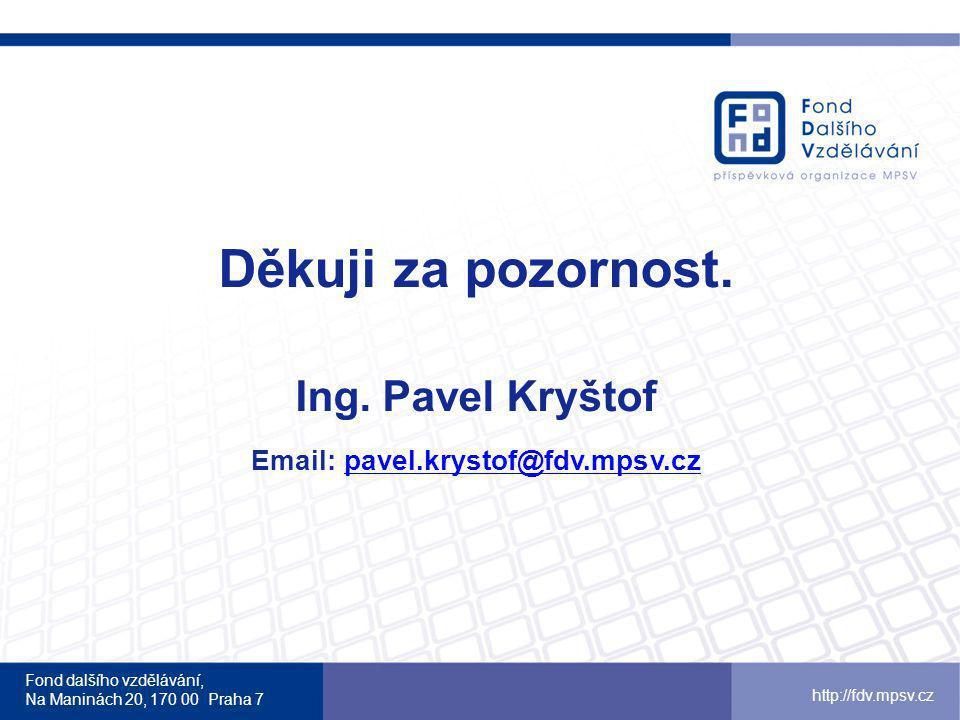 Fond dalšího vzdělávání, Na Maninách 20, 170 00 Praha 7 http://fdv.mpsv.cz Děkuji za pozornost. Ing. Pavel Kryštof Email: pavel.krystof@fdv.mpsv.czpav
