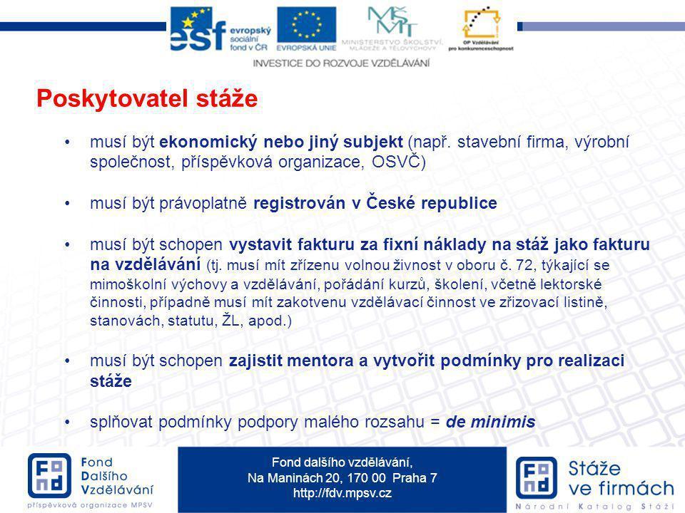 Fond dalšího vzdělávání, Na Maninách 20, 170 00 Praha 7 http://fdv.mpsv.cz Poskytovatel stáže musí být ekonomický nebo jiný subjekt (např. stavební fi