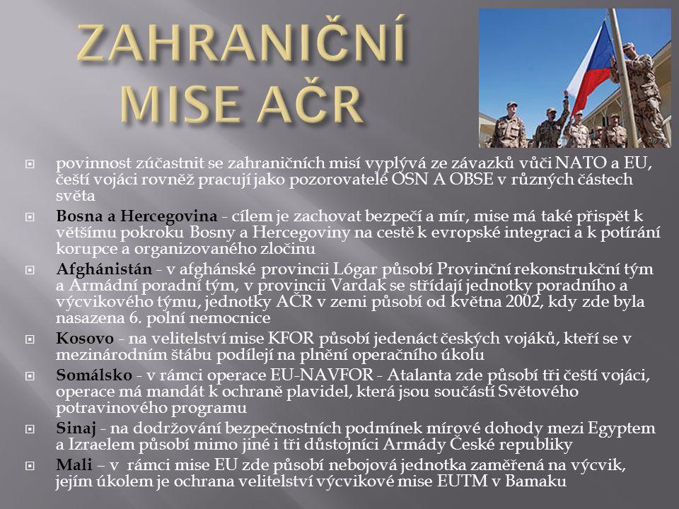  povinnost zúčastnit se zahraničních misí vyplývá ze závazků vůči NATO a EU, čeští vojáci rovněž pracují jako pozorovatelé OSN A OBSE v různých částe