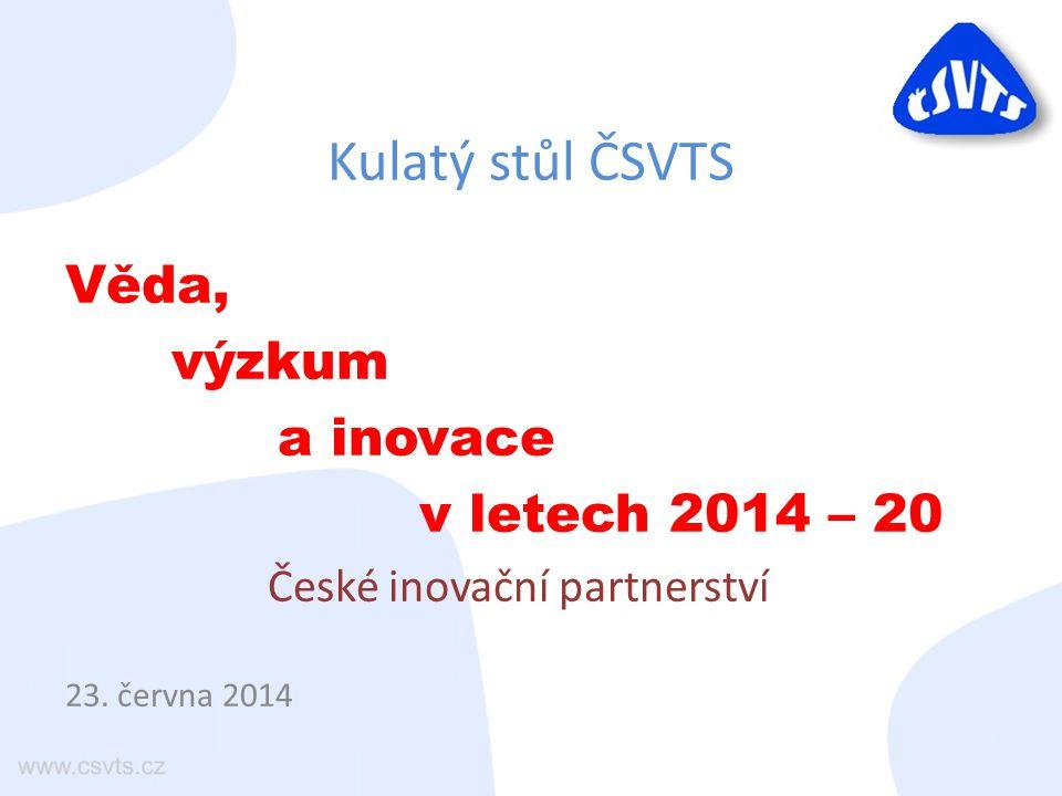 Kulatý stůl ČSVTS Věda, výzkum a inovace v letech 2014 – 20 České inovační partnerství 23.