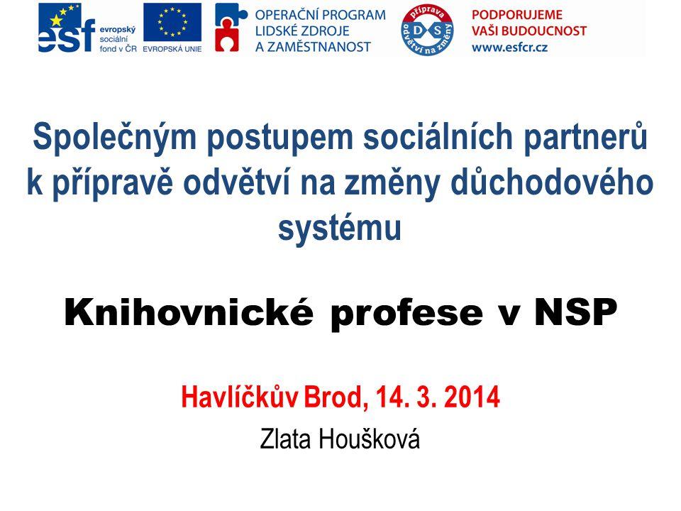 Společným postupem sociálních partnerů k přípravě odvětví na změny důchodového systému Knihovnické profese v NSP Havlíčkův Brod, 14.