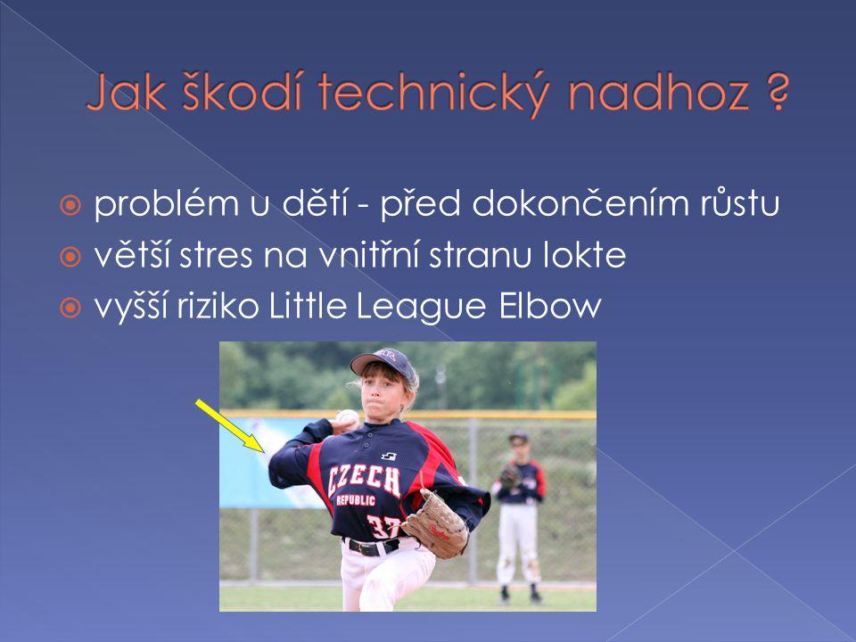  problém u dětí - před dokončením růstu  větší stres na vnitřní stranu lokte  vyšší riziko Little League Elbow
