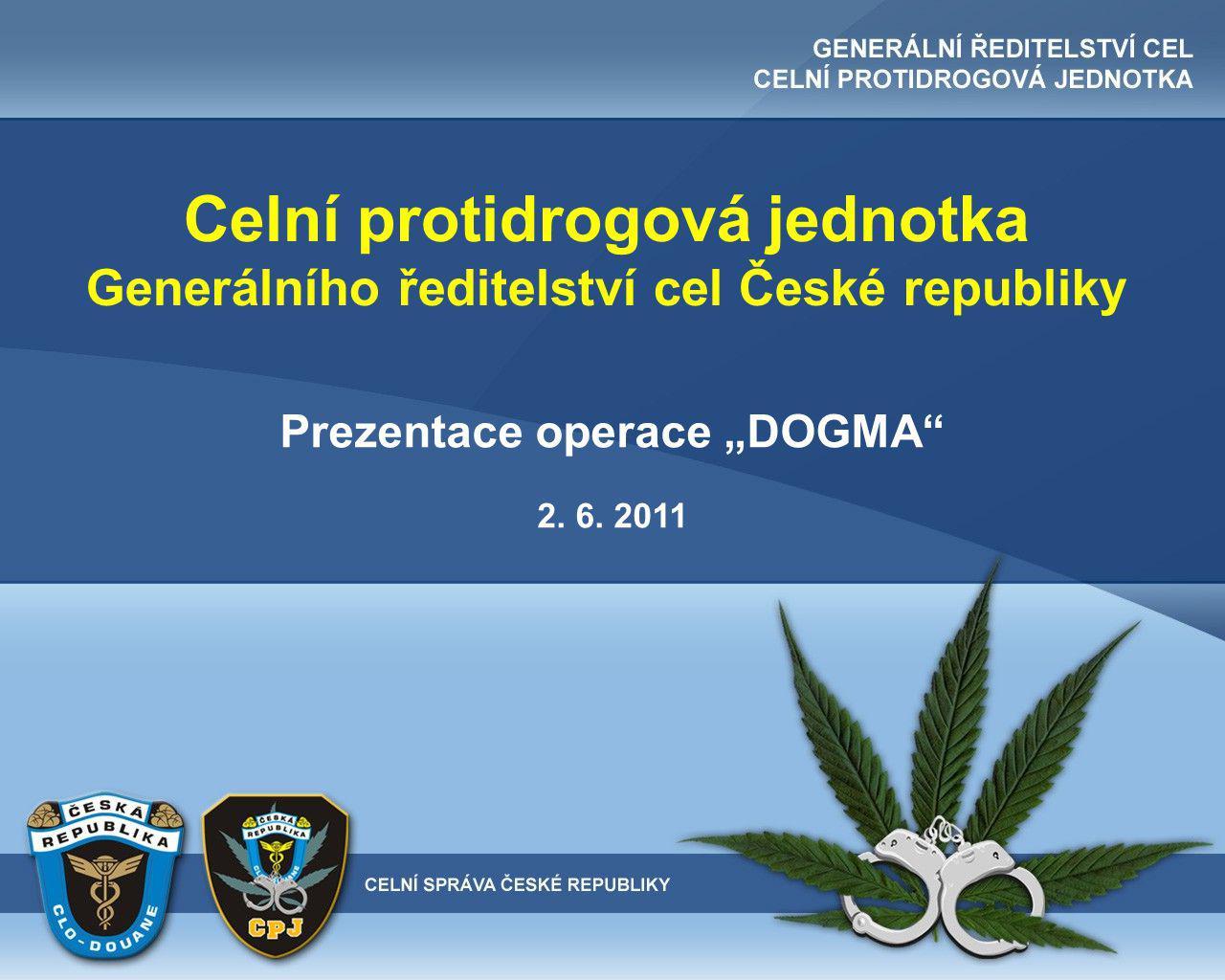 """Celní protidrogová jednotka Generálního ředitelství cel České republiky Prezentace operace """"DOGMA 2."""