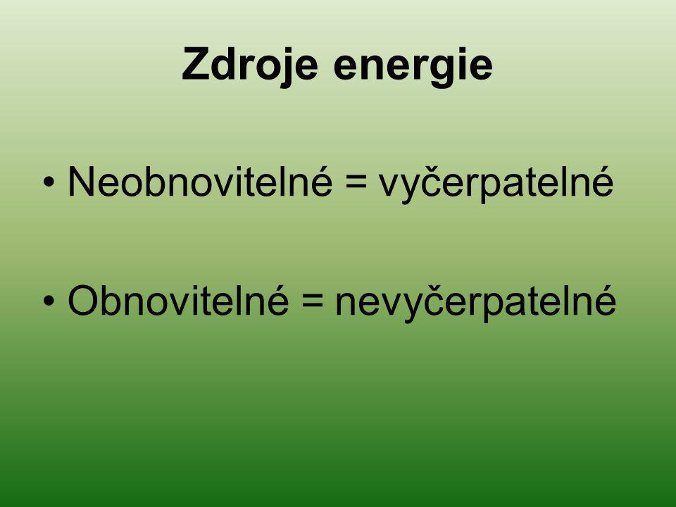Zdroje energie Neobnovitelné = vyčerpatelné Obnovitelné = nevyčerpatelné