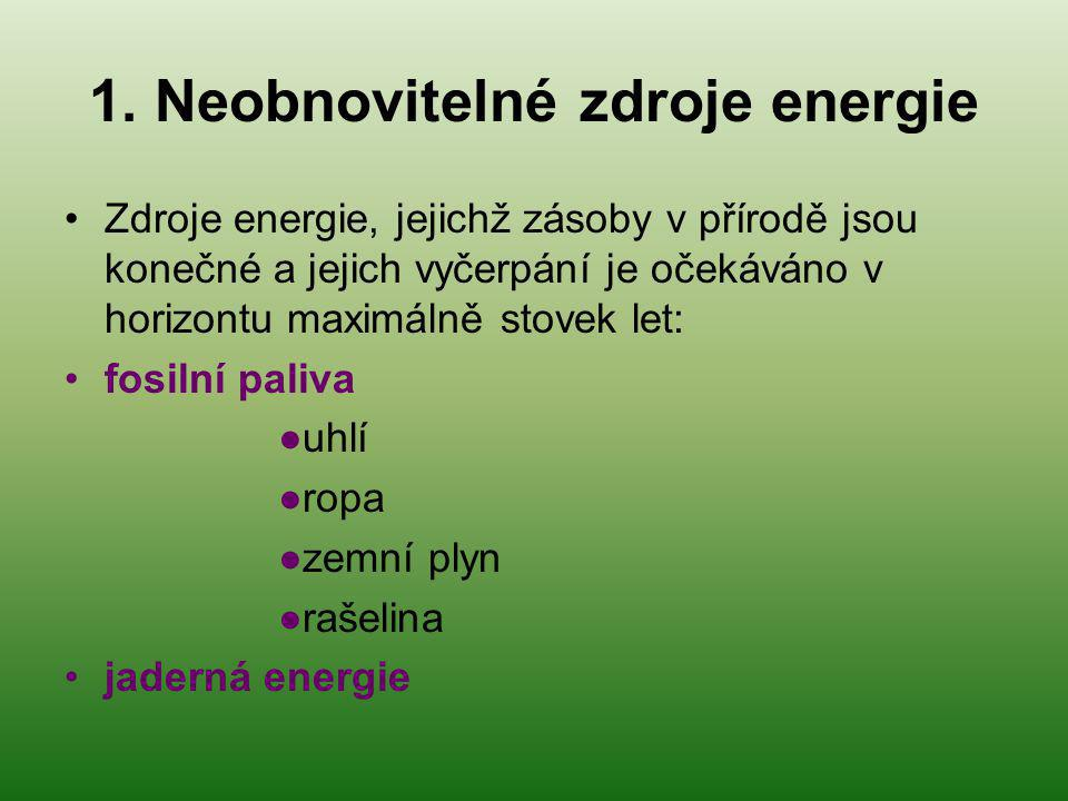 1. Neobnovitelné zdroje energie Zdroje energie, jejichž zásoby v přírodě jsou konečné a jejich vyčerpání je očekáváno v horizontu maximálně stovek let