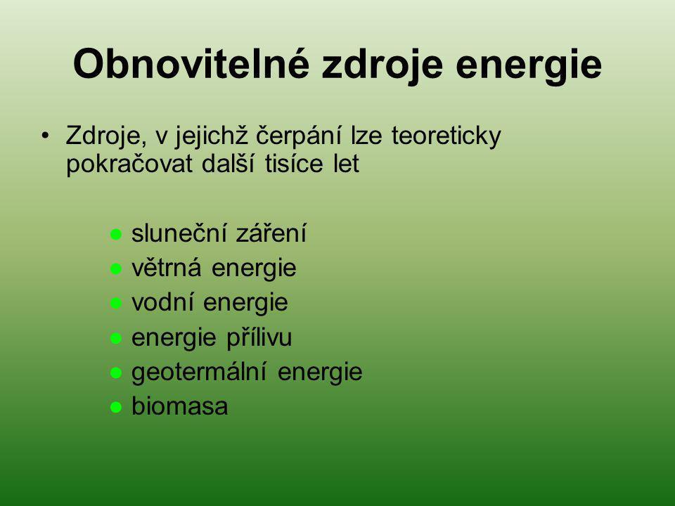 Obnovitelné zdroje energie Zdroje, v jejichž čerpání lze teoreticky pokračovat další tisíce let ● sluneční záření ● větrná energie ● vodní energie ● e