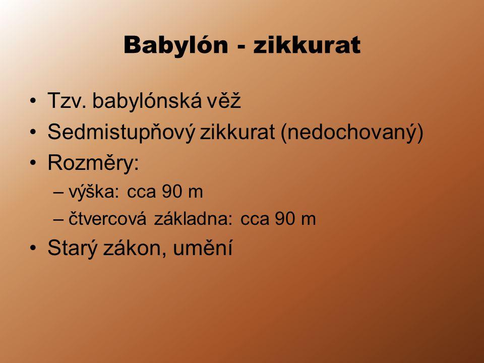 Babylón - zikkurat Tzv. babylónská věž Sedmistupňový zikkurat (nedochovaný) Rozměry: –výška: cca 90 m –čtvercová základna: cca 90 m Starý zákon, umění