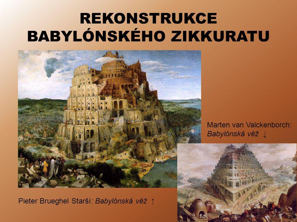 REKONSTRUKCE BABYLÓNSKÉHO ZIKKURATU Pieter Brueghel Starší: Babylónská věž ↑ Marten van Valckenborch: Babylónská věž ↓