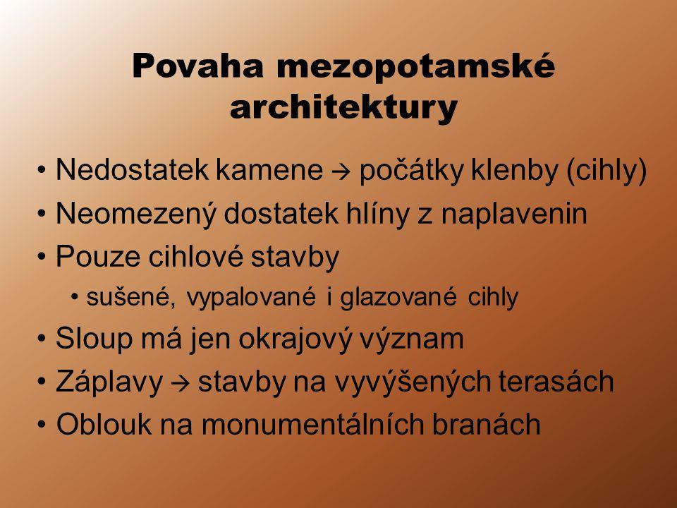 Povaha mezopotamské architektury Nedostatek kamene  počátky klenby (cihly) Neomezený dostatek hlíny z naplavenin Pouze cihlové stavby sušené, vypalov