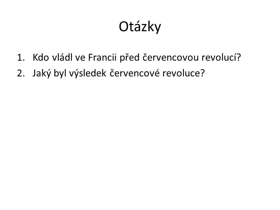 Otázky 1.Kdo vládl ve Francii před červencovou revolucí 2.Jaký byl výsledek červencové revoluce