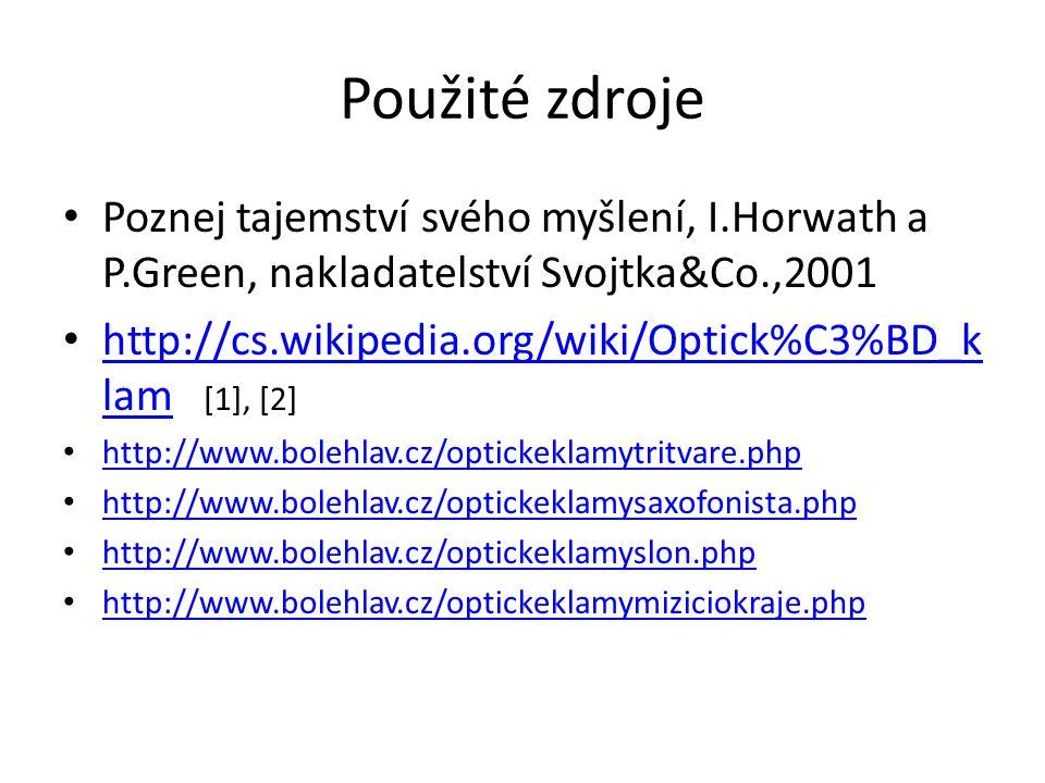 Použité zdroje Poznej tajemství svého myšlení, I.Horwath a P.Green, nakladatelství Svojtka&Co.,2001 http://cs.wikipedia.org/wiki/Optick%C3%BD_k lam [1