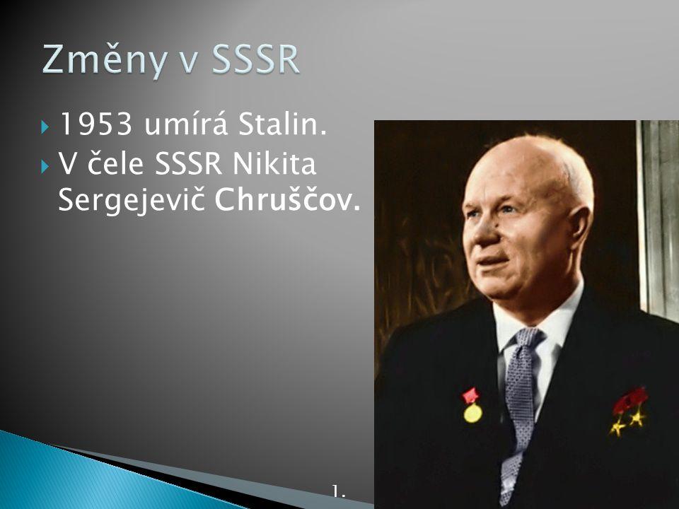  1953 umírá Stalin.  V čele SSSR Nikita Sergejevič Chruščov. 1.