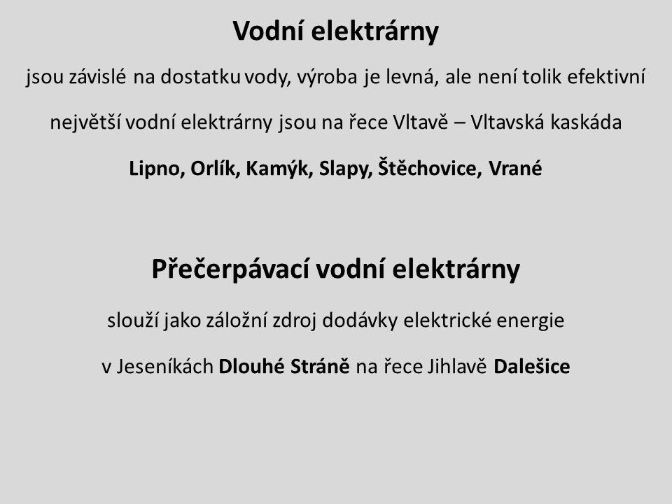 Vodní elektrárny jsou závislé na dostatku vody, výroba je levná, ale není tolik efektivní největší vodní elektrárny jsou na řece Vltavě – Vltavská kas
