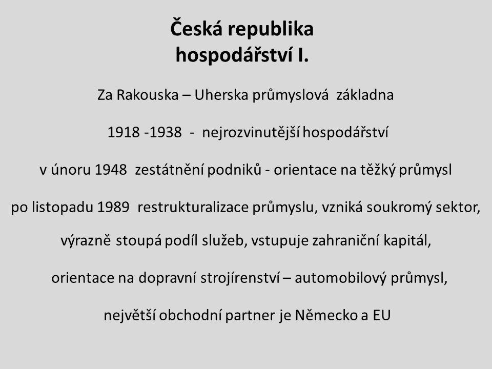 Česká republika hospodářství I. Za Rakouska – Uherska průmyslová základna 1918 -1938 - nejrozvinutější hospodářství v únoru 1948 zestátnění podniků -