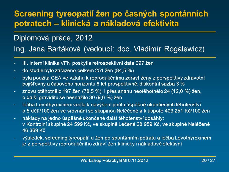 Socioekonomický význam včasného záchytu karcinomu prostaty (COI) Workshop Pokroky BMI 6.11.201221 / 27 Diplomová práce, 2012 Ing.