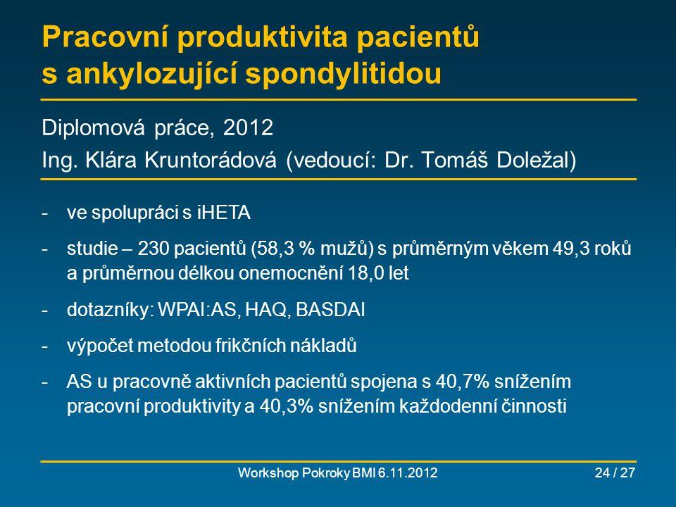 Nákladová efektivita masážních lůžek CERAGEM Workshop Pokroky BMI 6.11.201225 / 27 Diplomová práce, 2010 Ing.