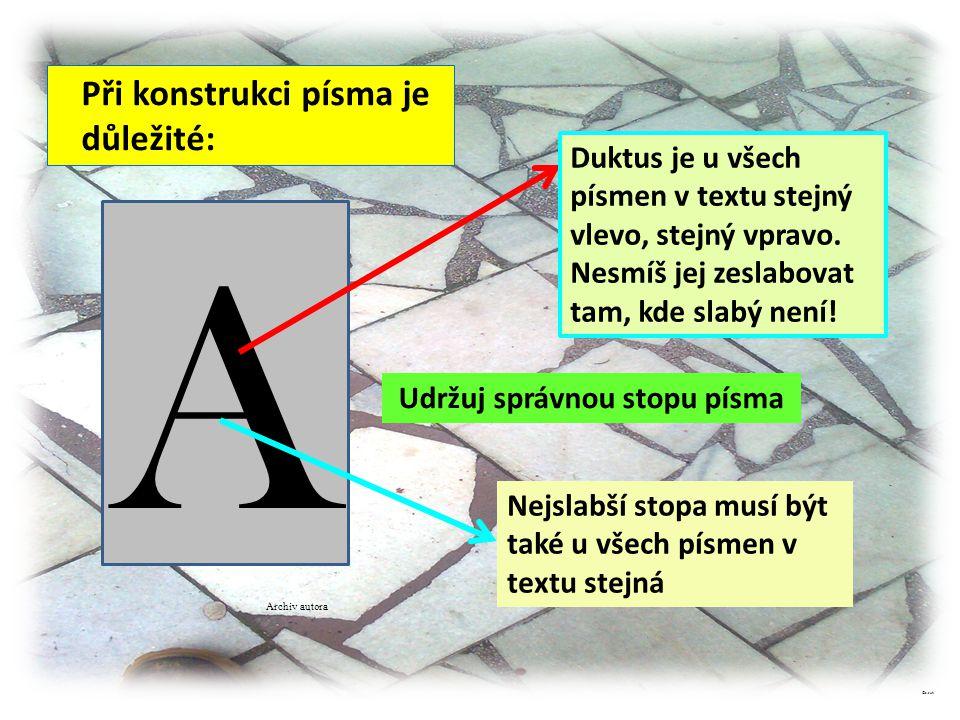 Při konstrukci písma je důležité: Archiv autora ©c.zuk A Duktus je u všech písmen v textu stejný vlevo, stejný vpravo. Nesmíš jej zeslabovat tam, kde