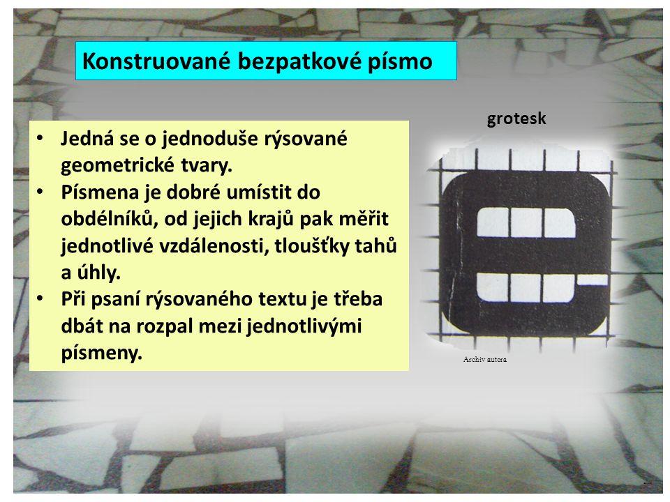 ©c.zuk Konstruované bezpatkové písmo Jedná se o jednoduše rýsované geometrické tvary. Písmena je dobré umístit do obdélníků, od jejich krajů pak měřit