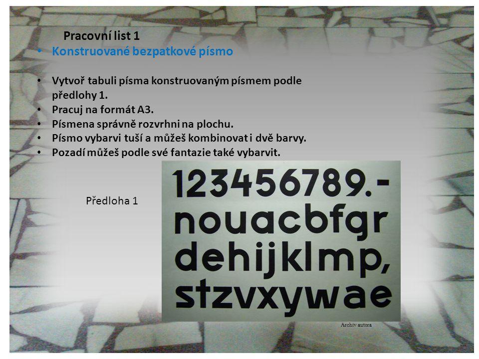 ©c.zuk Pracovní list 1 Konstruované bezpatkové písmo Vytvoř tabuli písma konstruovaným písmem podle předlohy 1. Pracuj na formát A3. Písmena správně r