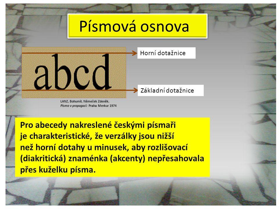 Pro abecedy nakreslené českými písmaři je charakteristické, že verzálky jsou nižší než horní dotahy u minusek, aby rozlišovací (diakritická) znaménka