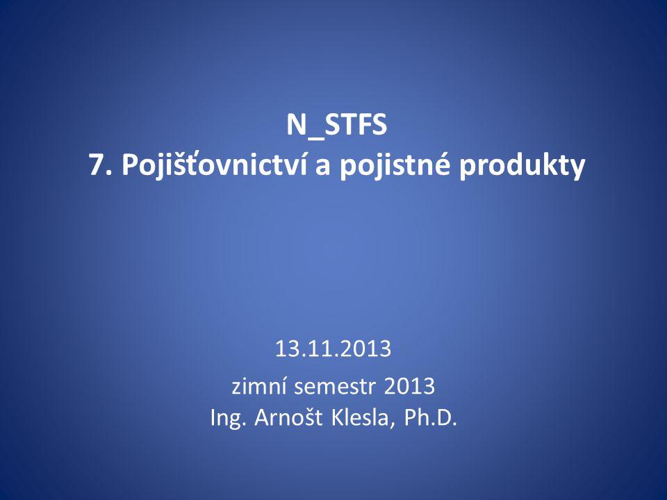 N_STFS 7.Pojišťovnictví a pojistné produkty 13.11.2013 zimní semestr 2013 Ing.