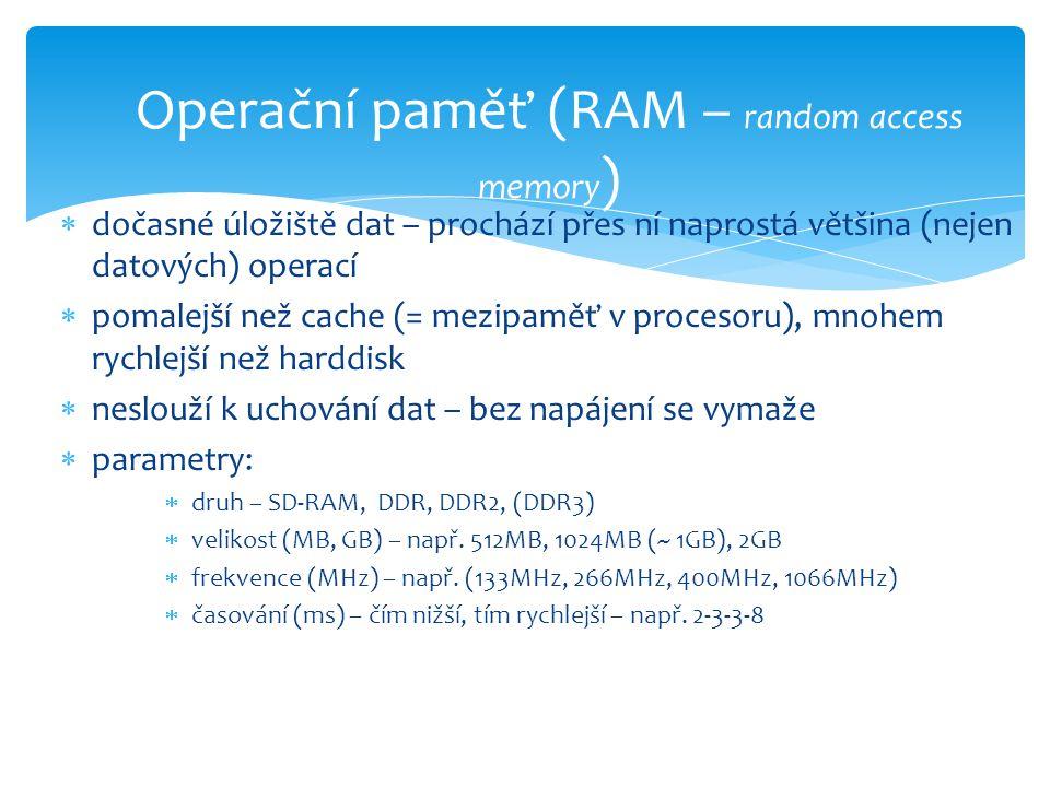  dočasné úložiště dat – prochází přes ní naprostá většina (nejen datových) operací  pomalejší než cache (= mezipaměť v procesoru), mnohem rychlejší