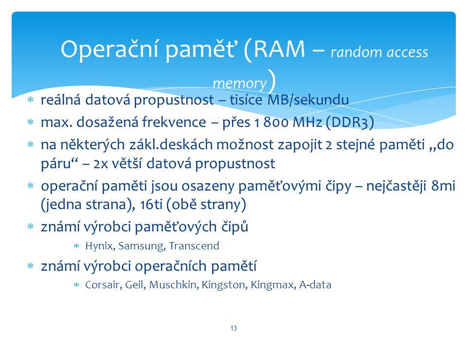  reálná datová propustnost – tisíce MB/sekundu  max. dosažená frekvence – přes 1 800 MHz (DDR3)  na některých zákl.deskách možnost zapojit 2 stejné
