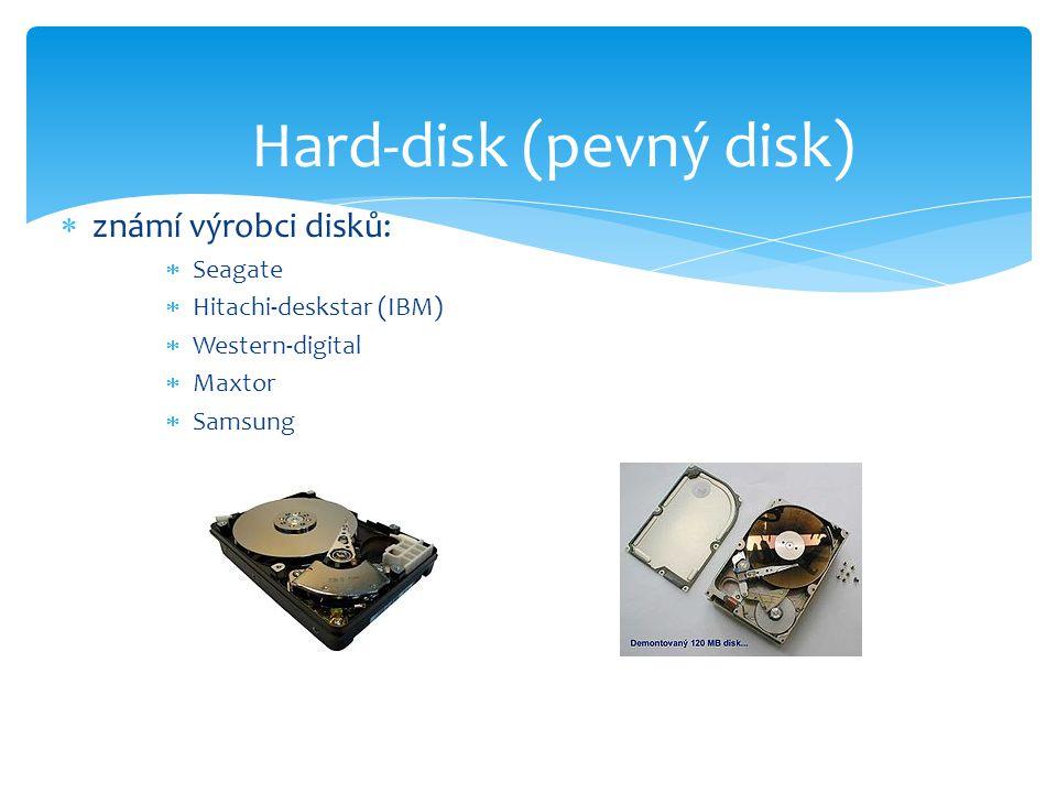  známí výrobci disků:  Seagate  Hitachi-deskstar (IBM)  Western-digital  Maxtor  Samsung Hard-disk (pevný disk)
