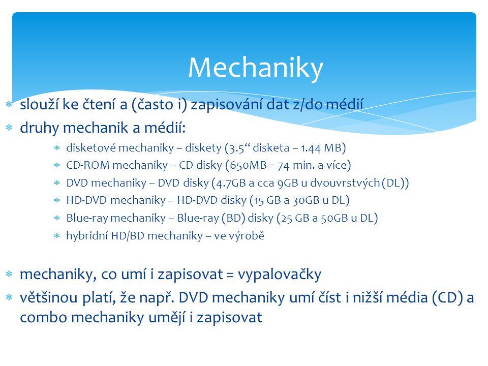  slouží ke čtení a (často i) zapisování dat z/do médií  druhy mechanik a médií:  disketové mechaniky – diskety (3.5'' disketa – 1.44 MB)  CD-ROM m