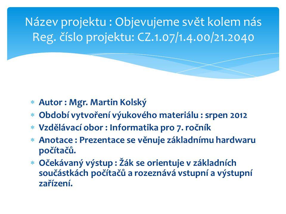  Autor : Mgr. Martin Kolský  Období vytvoření výukového materiálu : srpen 2012  Vzdělávací obor : Informatika pro 7. ročník  Anotace : Prezentace