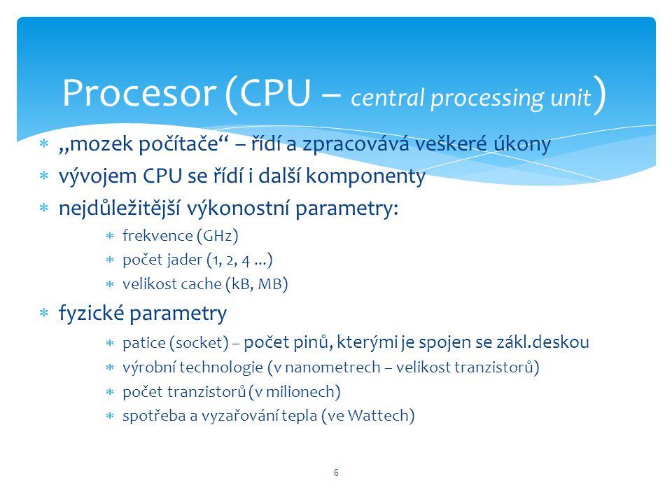 """ """"mozek počítače"""" – řídí a zpracovává veškeré úkony  vývojem CPU se řídí i další komponenty  nejdůležitější výkonostní parametry:  frekvence (GHz)"""