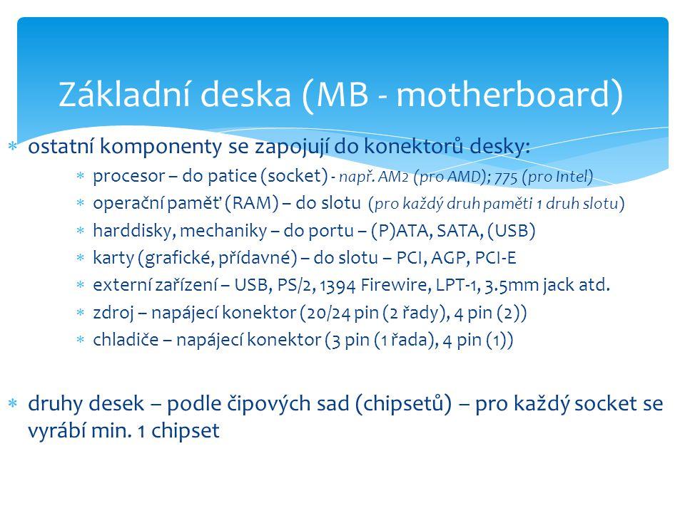  ostatní komponenty se zapojují do konektorů desky:  procesor – do patice (socket) - např. AM2 (pro AMD); 775 (pro Intel)  operační paměť (RAM) – d